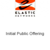 Elastic Networks Initial Public Offering