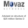 Movaz advised on structure of $25 million Series D